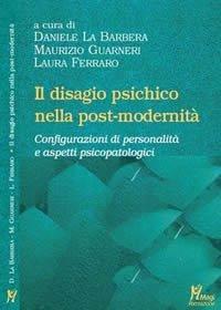 Il disagio psichico nella post-modernità. Configurazioni di personalità e aspetti psicopatologici